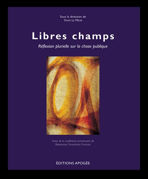 Ouvrage Libres Champs, reflexion sur la chose publique, Yann Le Meur